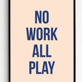 FROH UND FRAU - NO WORK ALL PLAY 30X40 PLAKAT
